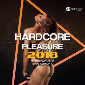 Hardcore Pleasure (2018 Electronic Club Music Mix) (MP3)