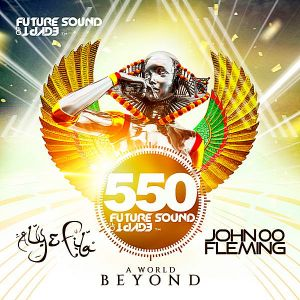Future Sound Of Egypt 550: A World Beyond [Mixed by Aly & Fila and John 00 Fleming]