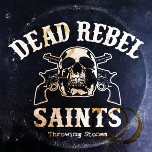 Dead Rebel Saints – Throwing Stones (MP3)