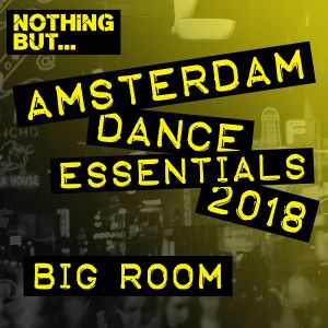 Nothing But... Amsterdam Dance Essentials 2018 Big Room (MP3)