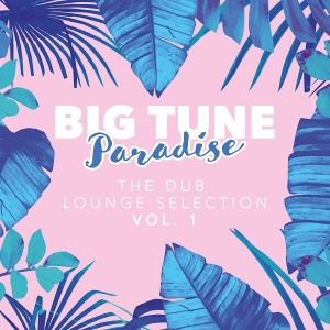 Big Tune Paradise The Dub Lounge Selection Vol.1