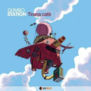 Dumbo Station - Tirana Cafe