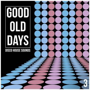 Good Old Days Vol 3: Disco House Sounds