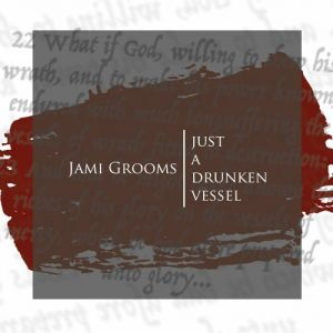 Jami Grooms - Just A Drunken Vessel