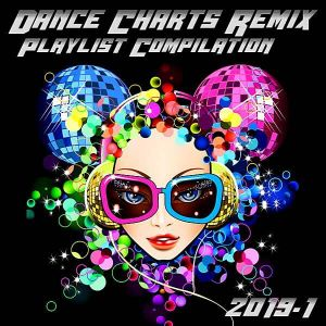 Dance Charts Remix Playlist Compilation 2019.1
