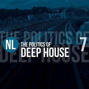 The Politics Of Deep House Vol.7