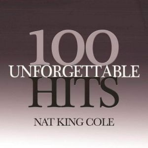 Nat King Cole - 100 Unforgettable Hits